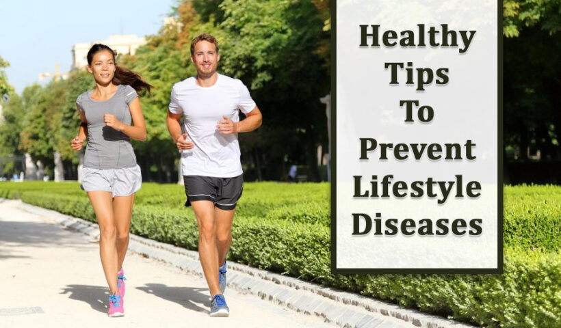 Healthy Tips To Prevent Lifestyle Diseases