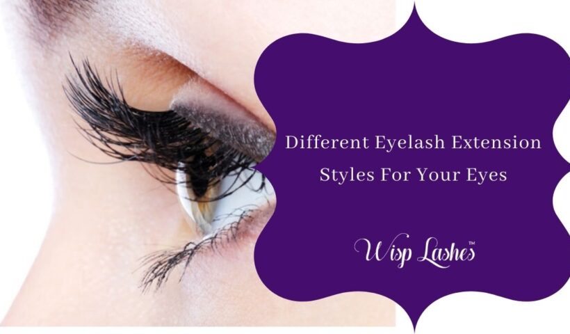 Different Eyelash Extension Styles For Your Eyes
