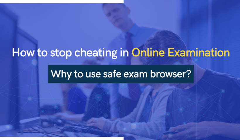 How to stop cheating in Online Examination and why to use safe exam browser