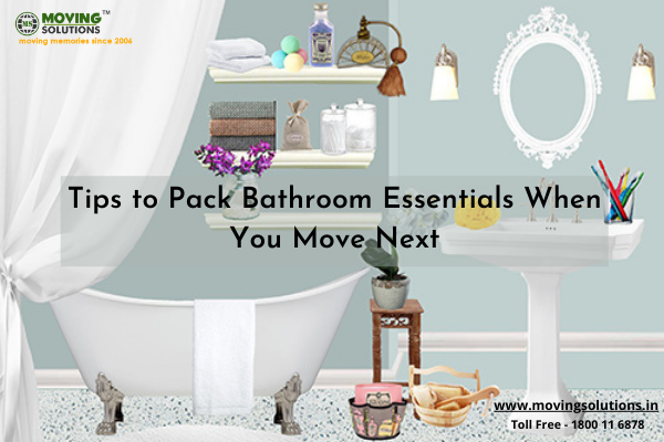 Tips to Pack Bathroom Essentials When You Move Next