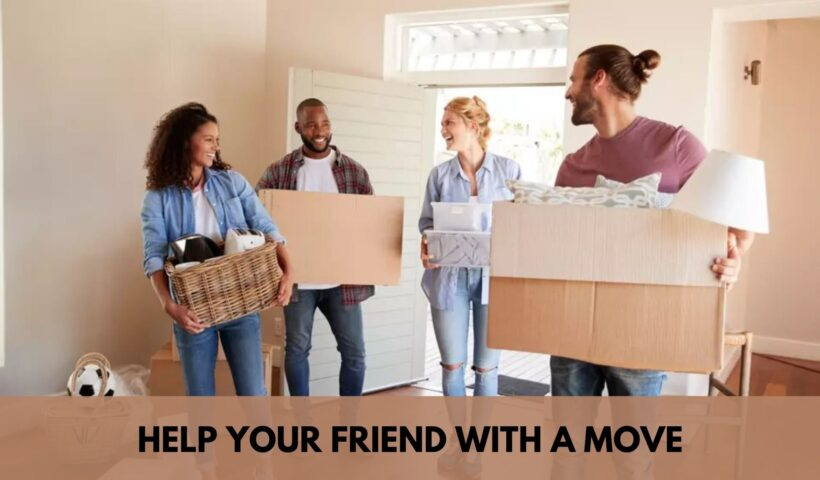 help your friend with a move